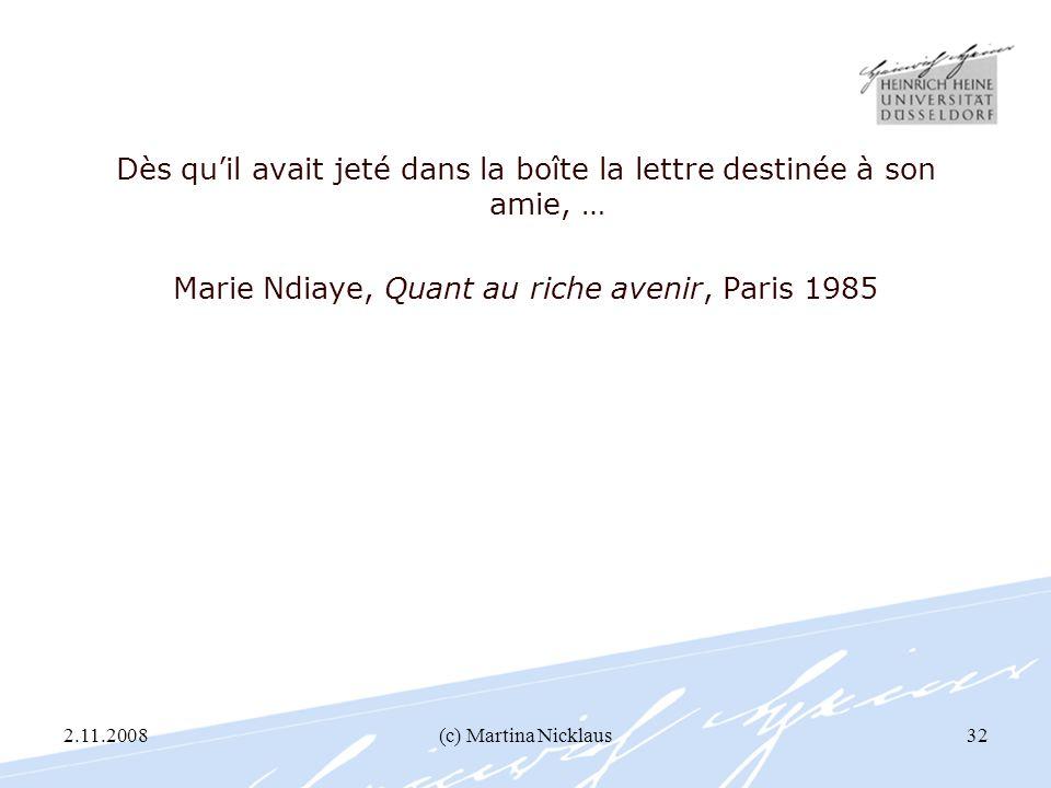 2.11.2008(c) Martina Nicklaus32 Dès quil avait jeté dans la boîte la lettre destinée à son amie, … Marie Ndiaye, Quant au riche avenir, Paris 1985