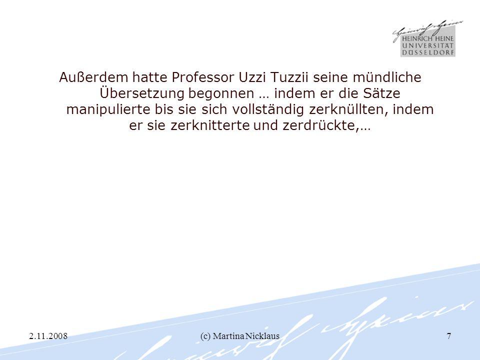 2.11.2008(c) Martina Nicklaus7 Außerdem hatte Professor Uzzi Tuzzii seine mündliche Übersetzung begonnen … indem er die Sätze manipulierte bis sie sic