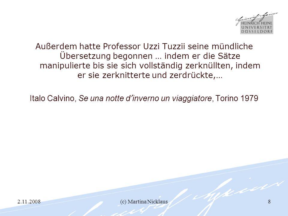 2.11.2008(c) Martina Nicklaus8 Außerdem hatte Professor Uzzi Tuzzii seine mündliche Übersetzung begonnen … indem er die Sätze manipulierte bis sie sic