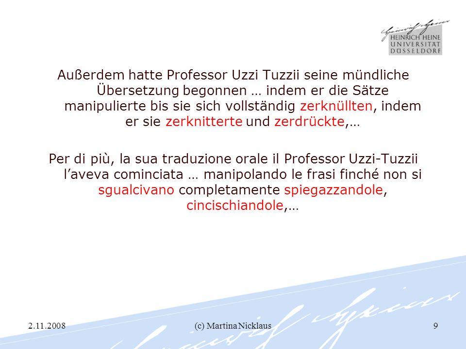 2.11.2008(c) Martina Nicklaus9 Außerdem hatte Professor Uzzi Tuzzii seine mündliche Übersetzung begonnen … indem er die Sätze manipulierte bis sie sic