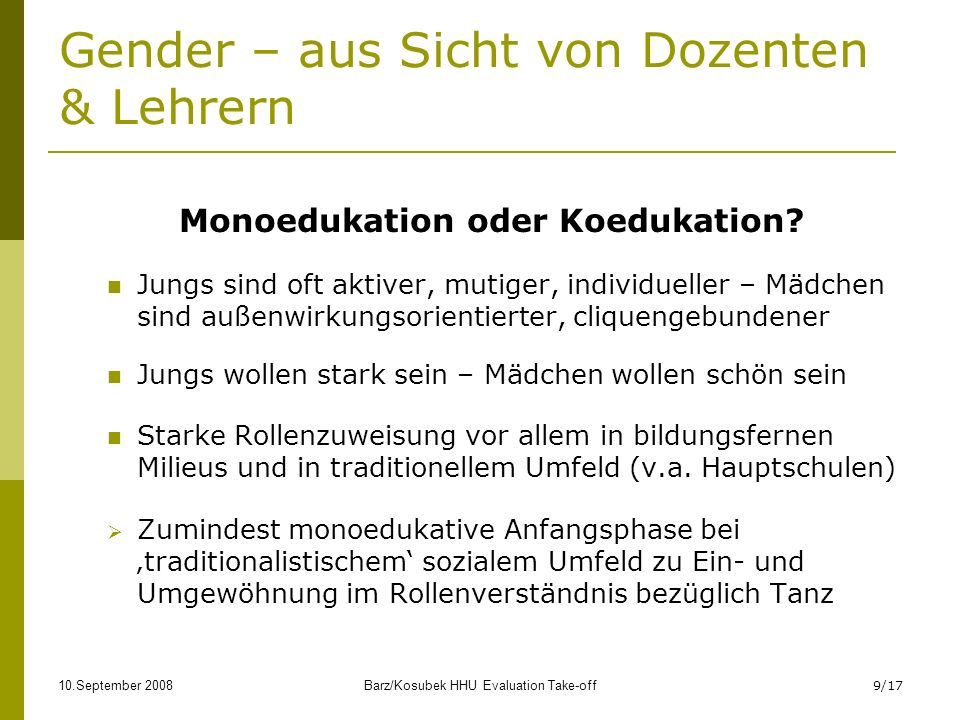 10.September 2008Barz/Kosubek HHU Evaluation Take-off9/17 Gender – aus Sicht von Dozenten & Lehrern Monoedukation oder Koedukation? Jungs sind oft akt