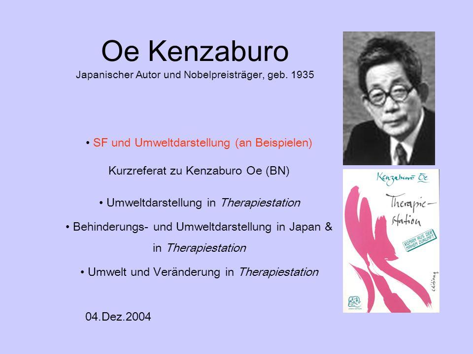 Oe Kenzaburo Japanischer Autor und Nobelpreisträger, geb. 1935 SF und Umweltdarstellung (an Beispielen) Kurzreferat zu Kenzaburo Oe (BN) Umweltdarstel