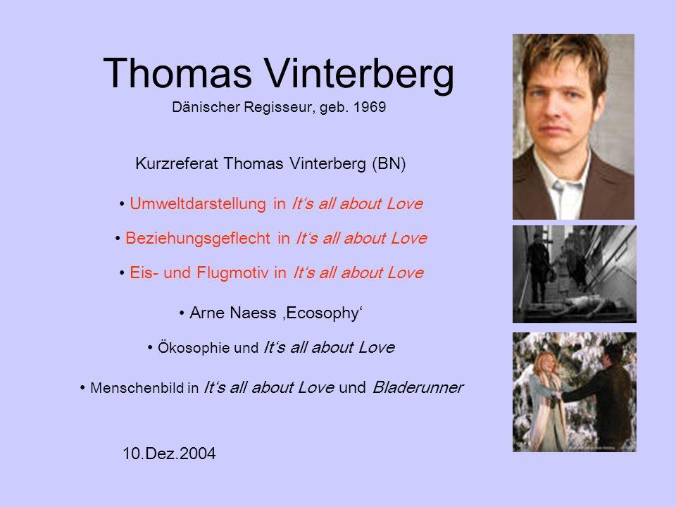 Thomas Vinterberg Dänischer Regisseur, geb. 1969 Kurzreferat Thomas Vinterberg (BN) Umweltdarstellung in Its all about Love Beziehungsgeflecht in Its
