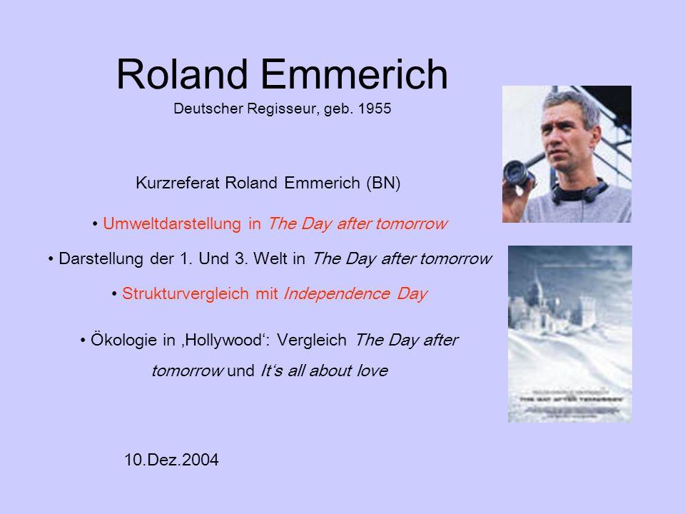Roland Emmerich Deutscher Regisseur, geb. 1955 Kurzreferat Roland Emmerich (BN) Umweltdarstellung in The Day after tomorrow Darstellung der 1. Und 3.