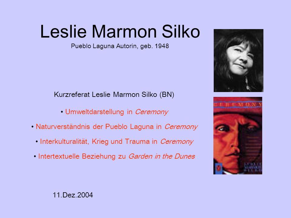 Leslie Marmon Silko Pueblo Laguna Autorin, geb. 1948 Kurzreferat Leslie Marmon Silko (BN) Umweltdarstellung in Ceremony Naturverständnis der Pueblo La