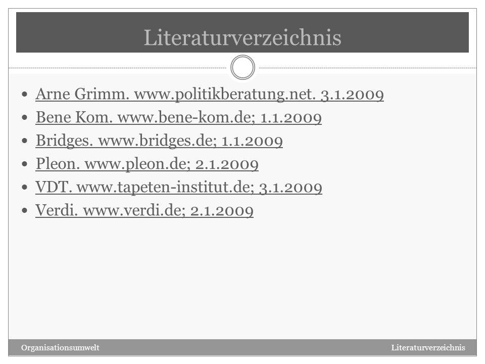 Literaturverzeichnis Arne Grimm. www.politikberatung.net. 3.1.2009 Bene Kom. www.bene-kom.de; 1.1.2009 Bridges. www.bridges.de; 1.1.2009 Pleon. www.pl