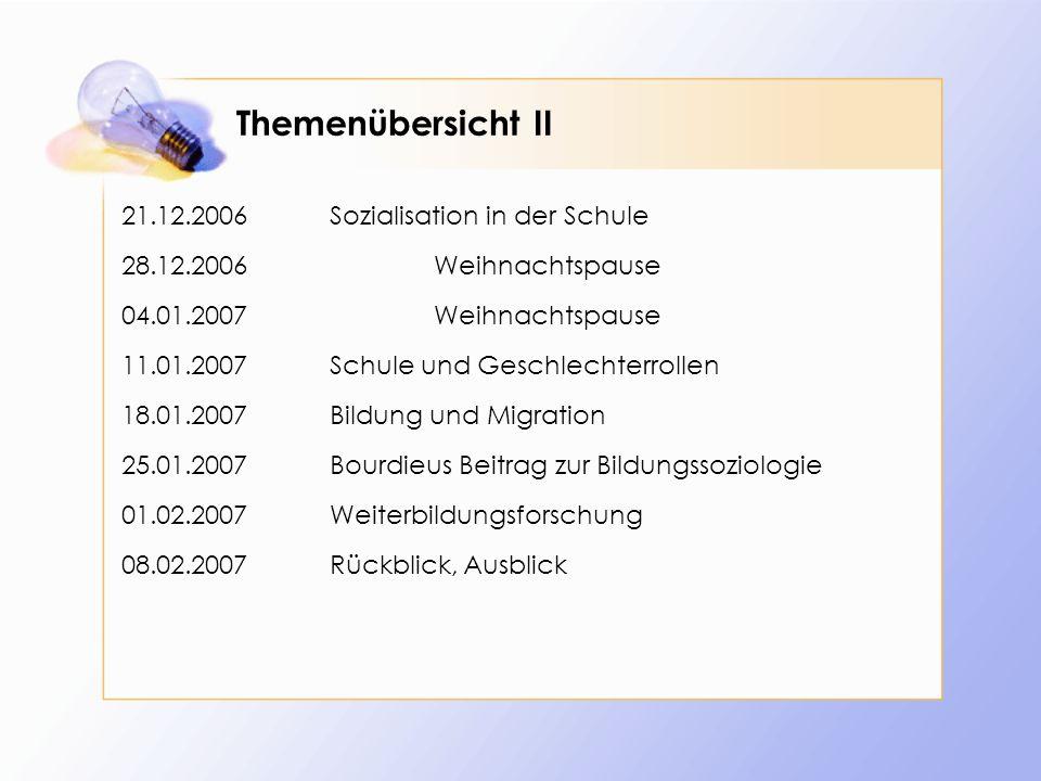 Themenübersicht II 21.12.2006Sozialisation in der Schule 28.12.2006Weihnachtspause 04.01.2007Weihnachtspause 11.01.2007Schule und Geschlechterrollen 1