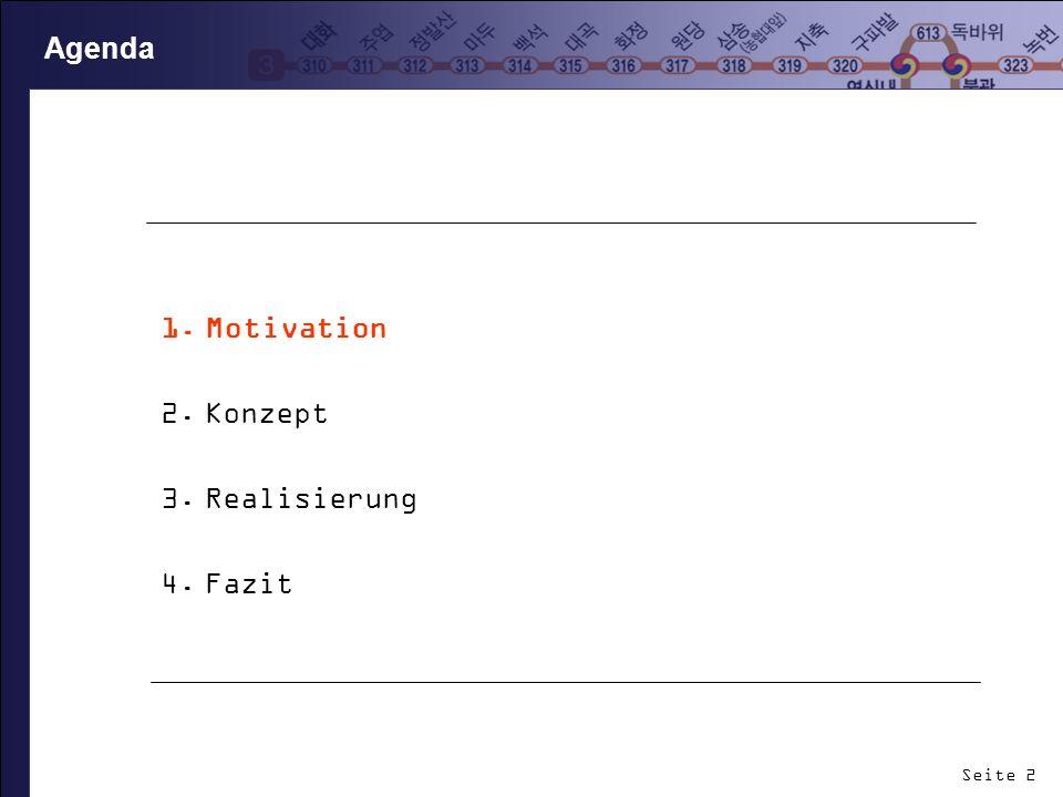 Seite 2 Agenda 1.Motivation 2.Konzept 3.Realisierung 4.Fazit