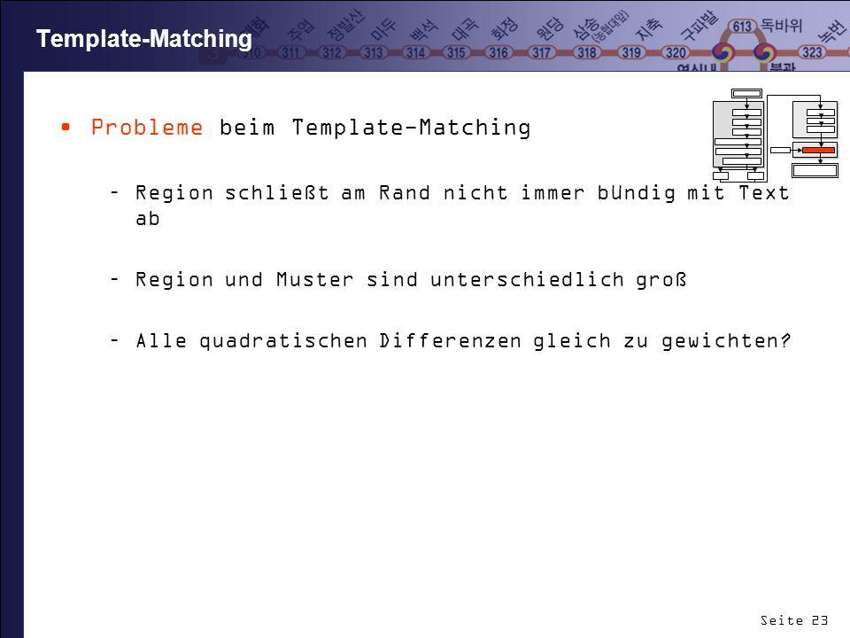 Seite 23 Template-Matching Probleme beim Template-Matching –Region schließt am Rand nicht immer bündig mit Text ab –Region und Muster sind unterschied