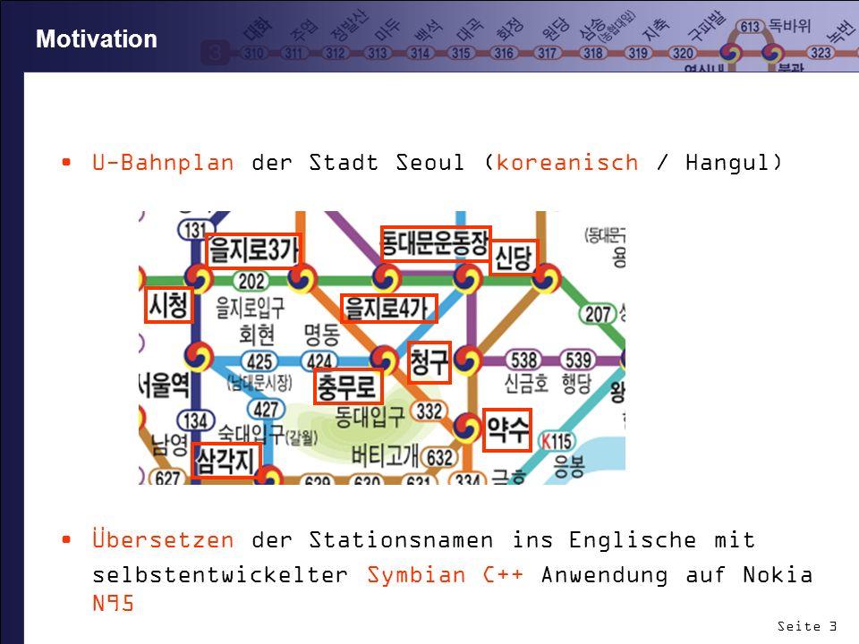 Seite 3 Motivation U-Bahnplan der Stadt Seoul (koreanisch / Hangul) Übersetzen der Stationsnamen ins Englische mit selbstentwickelter Symbian C++ Anwe