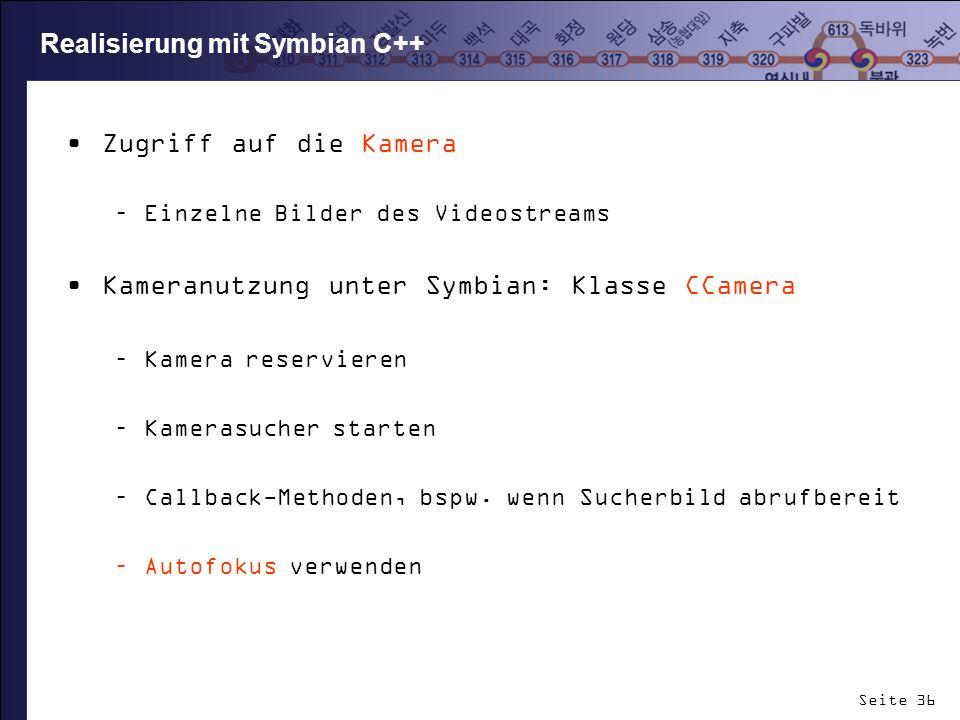 Seite 36 Realisierung mit Symbian C++ Zugriff auf die Kamera –Einzelne Bilder des Videostreams Kameranutzung unter Symbian: Klasse CCamera –Kamera res