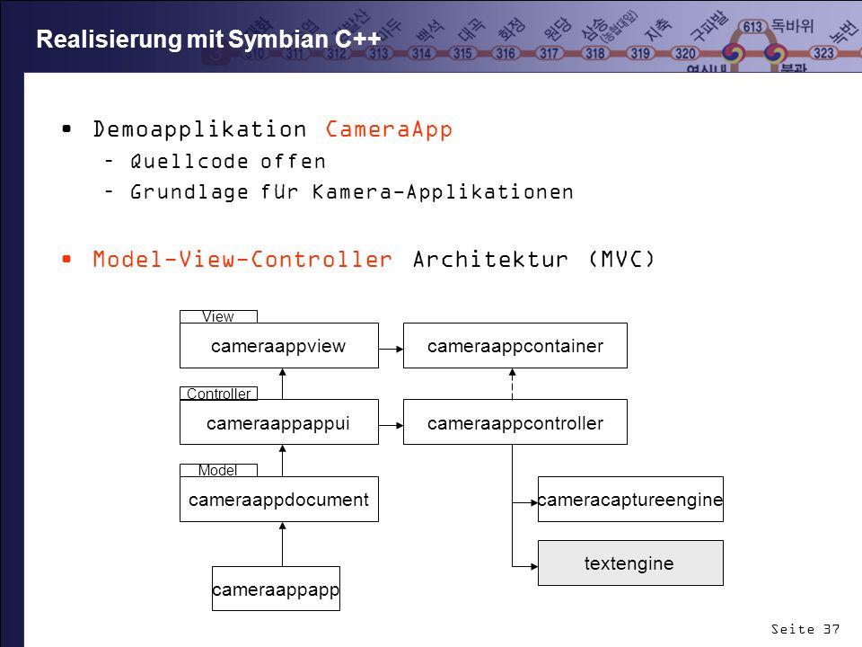 Seite 37 Realisierung mit Symbian C++ Demoapplikation CameraApp –Quellcode offen –Grundlage für Kamera-Applikationen Model-View-Controller Architektur