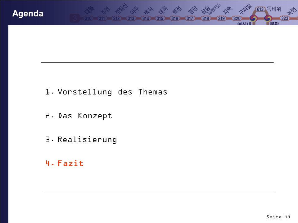 Seite 44 Agenda 1.Vorstellung des Themas 2.Das Konzept 3.Realisierung 4.Fazit