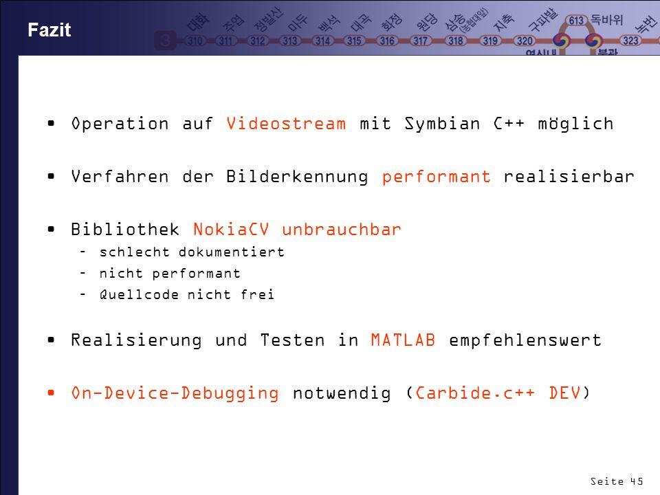 Seite 45 Fazit Operation auf Videostream mit Symbian C++ möglich Verfahren der Bilderkennung performant realisierbar Bibliothek NokiaCV unbrauchbar –s