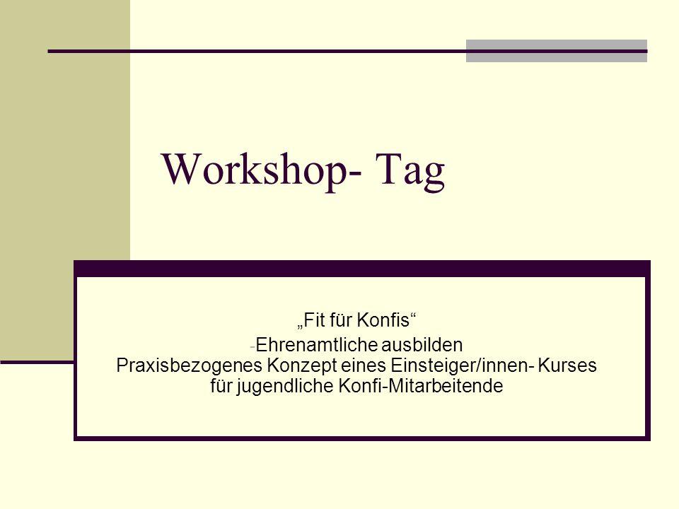Workshop- Tag Fit für Konfis - Ehrenamtliche ausbilden Praxisbezogenes Konzept eines Einsteiger/innen- Kurses für jugendliche Konfi-Mitarbeitende