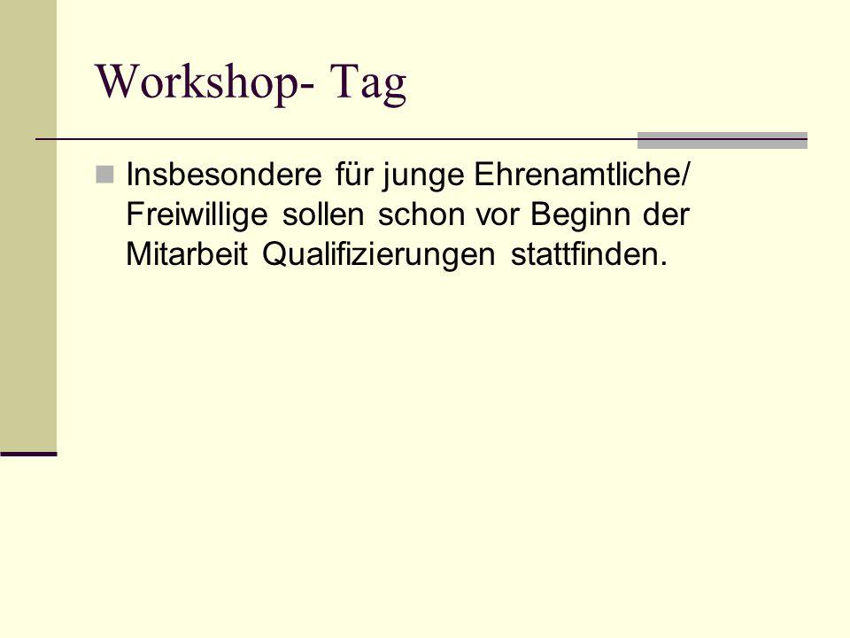 Workshop- Tag Insbesondere für junge Ehrenamtliche/ Freiwillige sollen schon vor Beginn der Mitarbeit Qualifizierungen stattfinden.
