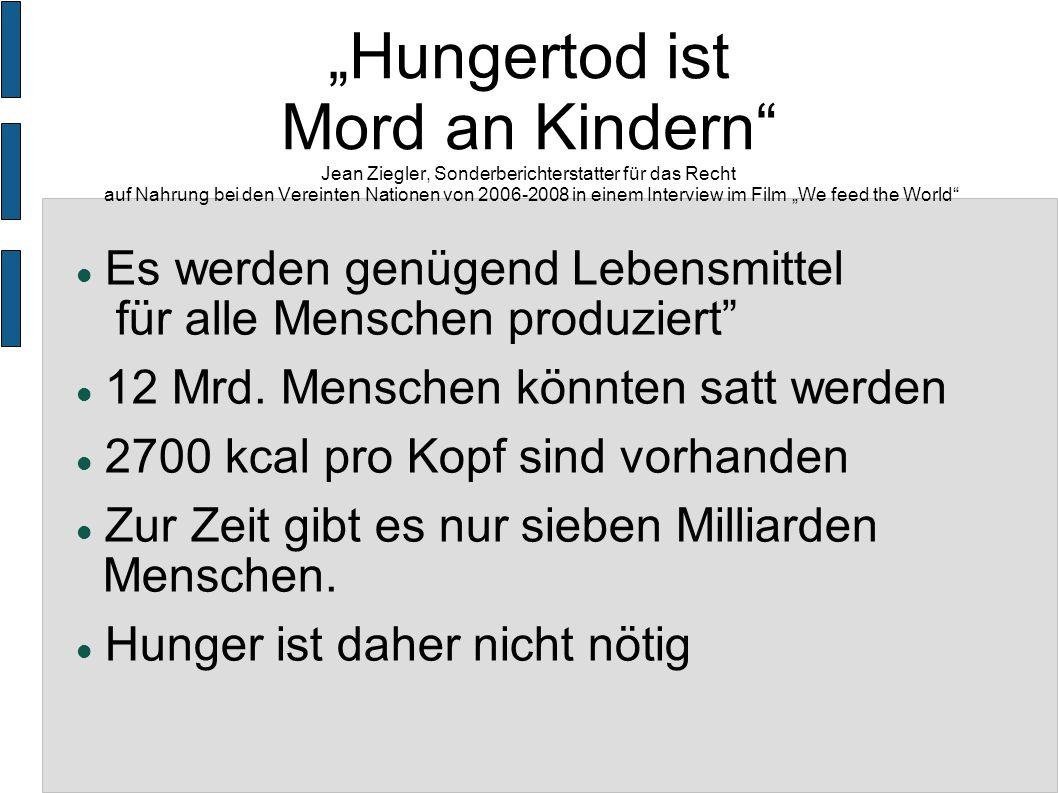 Hungertod ist Mord an Kindern Jean Ziegler, Sonderberichterstatter für das Recht auf Nahrung bei den Vereinten Nationen von 2006-2008 in einem Intervi