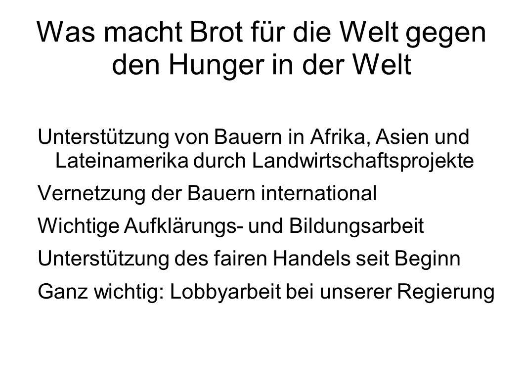 Was macht Brot für die Welt gegen den Hunger in der Welt Unterstützung von Bauern in Afrika, Asien und Lateinamerika durch Landwirtschaftsprojekte Ver