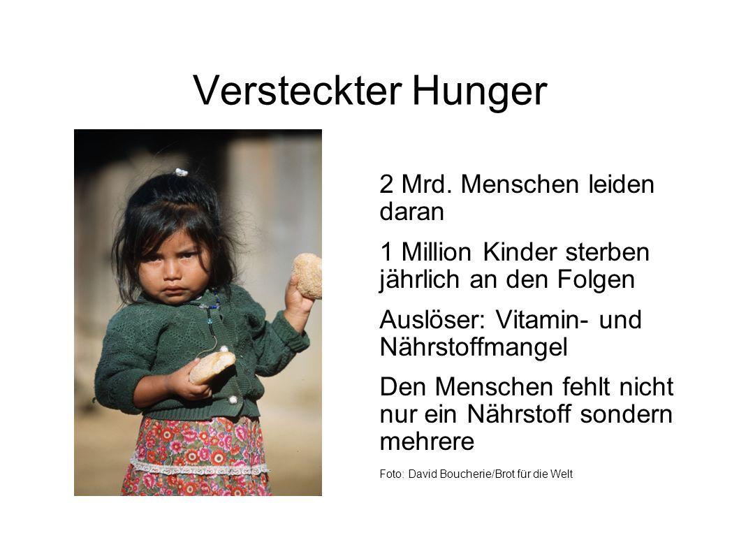 Versteckter Hunger 2 Mrd. Menschen leiden daran 1 Million Kinder sterben jährlich an den Folgen Auslöser: Vitamin- und Nährstoffmangel Den Menschen fe