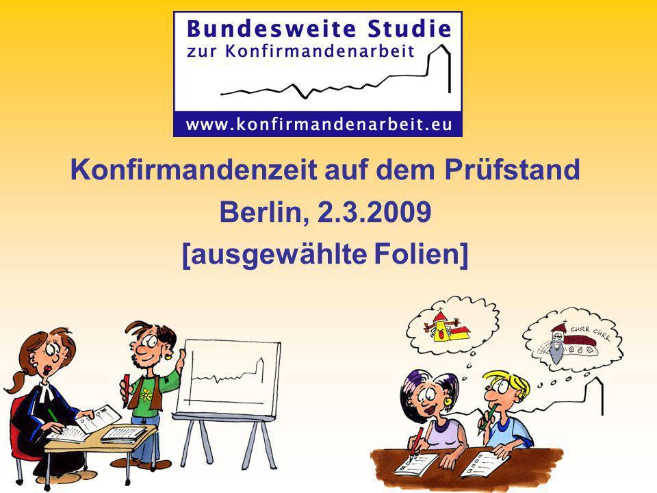 Konfirmandenzeit auf dem Prüfstand Berlin, 2.3.2009 [ausgewählte Folien]