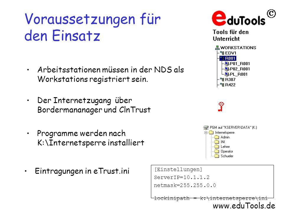 www.eduTools.de [Einstellungen] ServerIP=10.1.1.2 netmask=255.255.0.0 lockinipath = k:\internetsperre\ini Voraussetzungen für den Einsatz Arbeitsstati