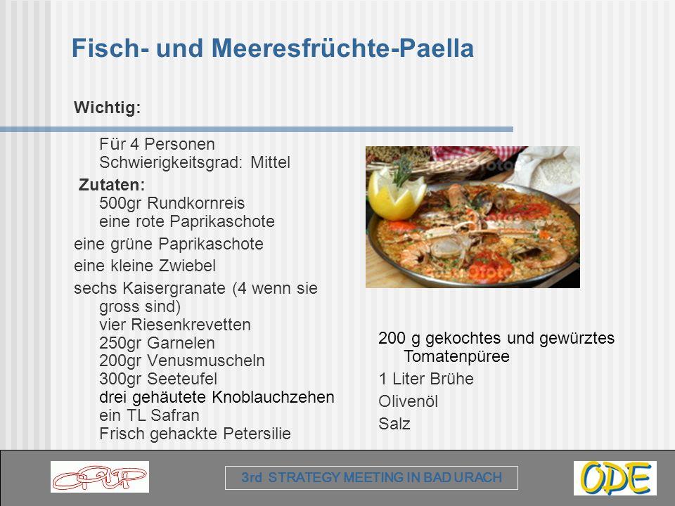 3rd STRATEGY MEETING IN BAD URACH Fisch- und Meeresfrüchte-Paella Wichtig: F ü r 4 Personen Schwierigkeitsgrad: Mittel Zutaten: 500gr Rundkornreis ein