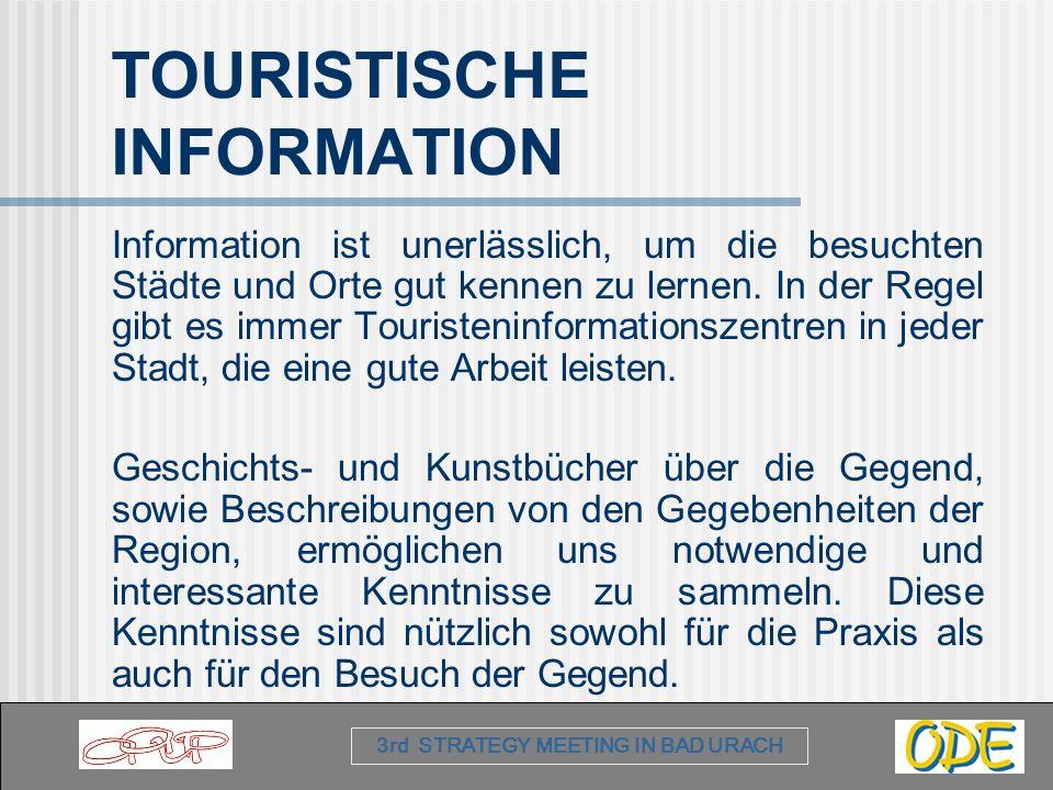 3rd STRATEGY MEETING IN BAD URACH TOURISTISCHE INFORMATION Information ist unerlässlich, um die besuchten Städte und Orte gut kennen zu lernen.
