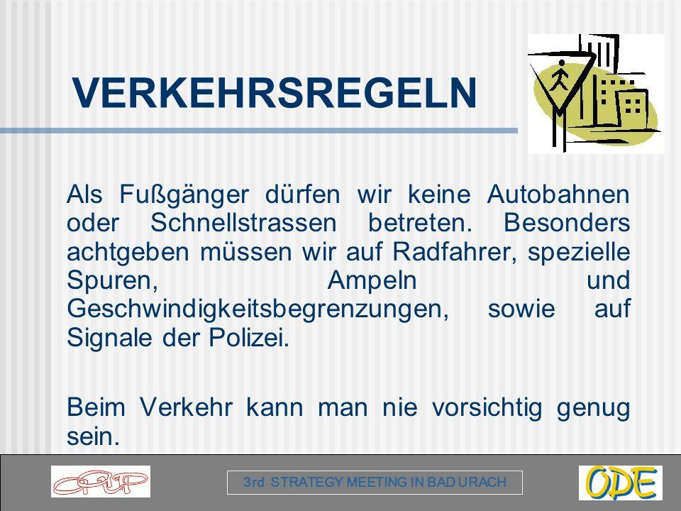 3rd STRATEGY MEETING IN BAD URACH VERKEHRSREGELN Als Fußgänger dürfen wir keine Autobahnen oder Schnellstrassen betreten.