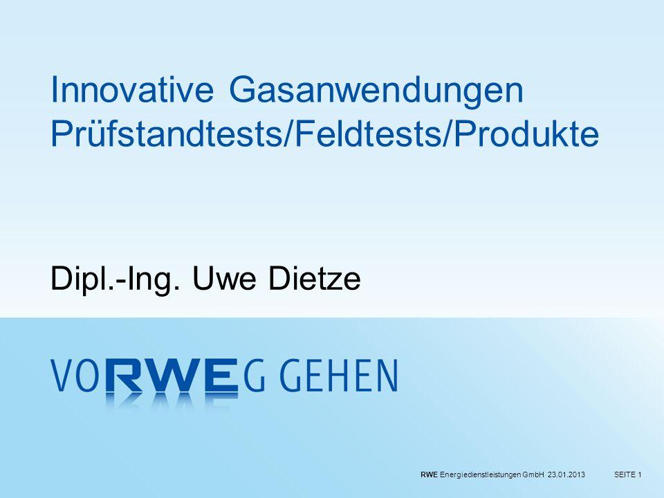 RWE Energiedienstleistungen GmbH 23.01.2013SEITE 1 Innovative Gasanwendungen Prüfstandtests/Feldtests/Produkte Dipl.-Ing. Uwe Dietze