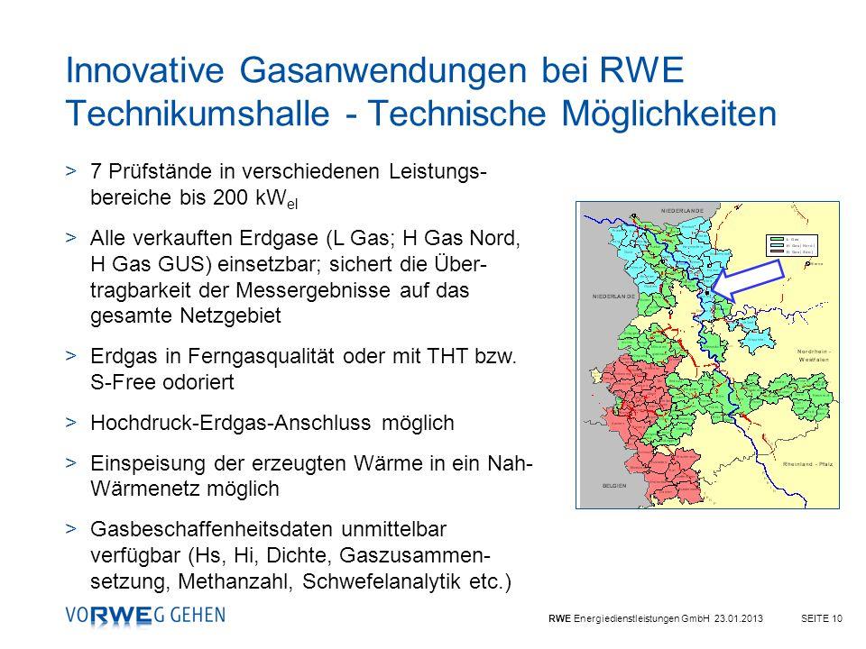 RWE Energiedienstleistungen GmbH 23.01.2013SEITE 10 Innovative Gasanwendungen bei RWE Technikumshalle - Technische Möglichkeiten >7 Prüfstände in vers