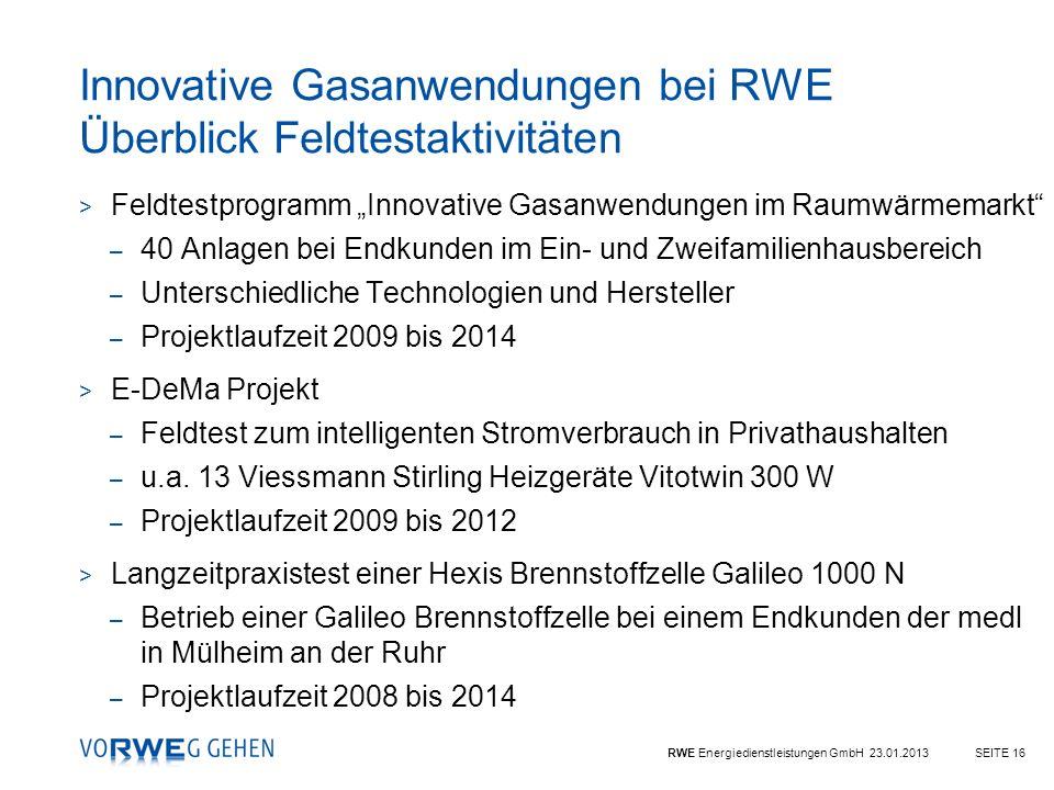RWE Energiedienstleistungen GmbH 23.01.2013SEITE 16 > Feldtestprogramm Innovative Gasanwendungen im Raumwärmemarkt – 40 Anlagen bei Endkunden im Ein-
