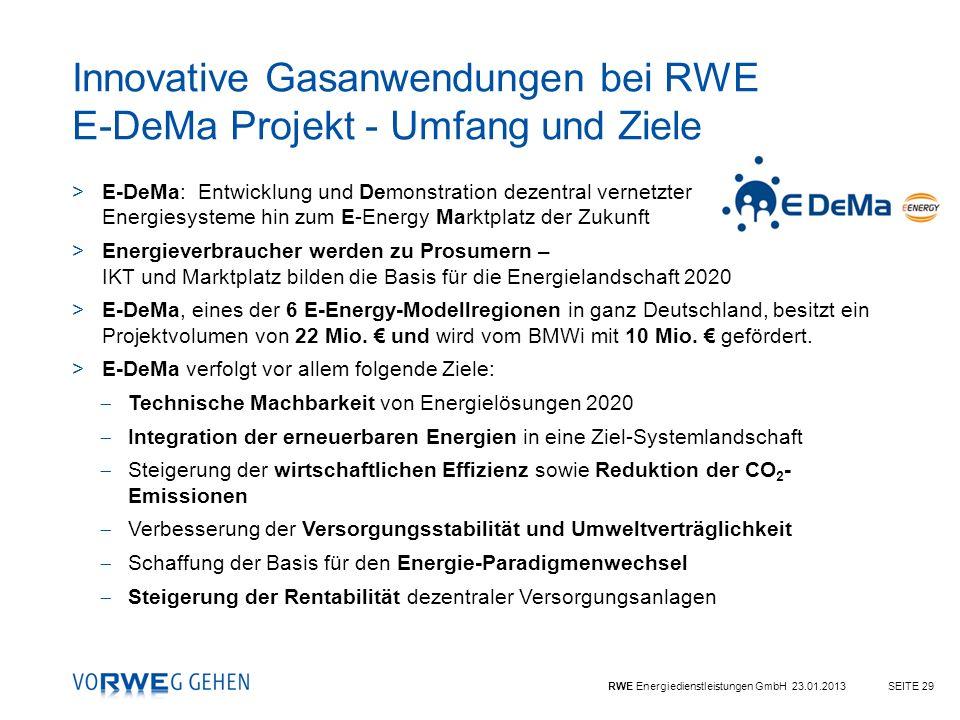 RWE Energiedienstleistungen GmbH 23.01.2013SEITE 29 Innovative Gasanwendungen bei RWE E-DeMa Projekt - Umfang und Ziele >E-DeMa: Entwicklung und Demon