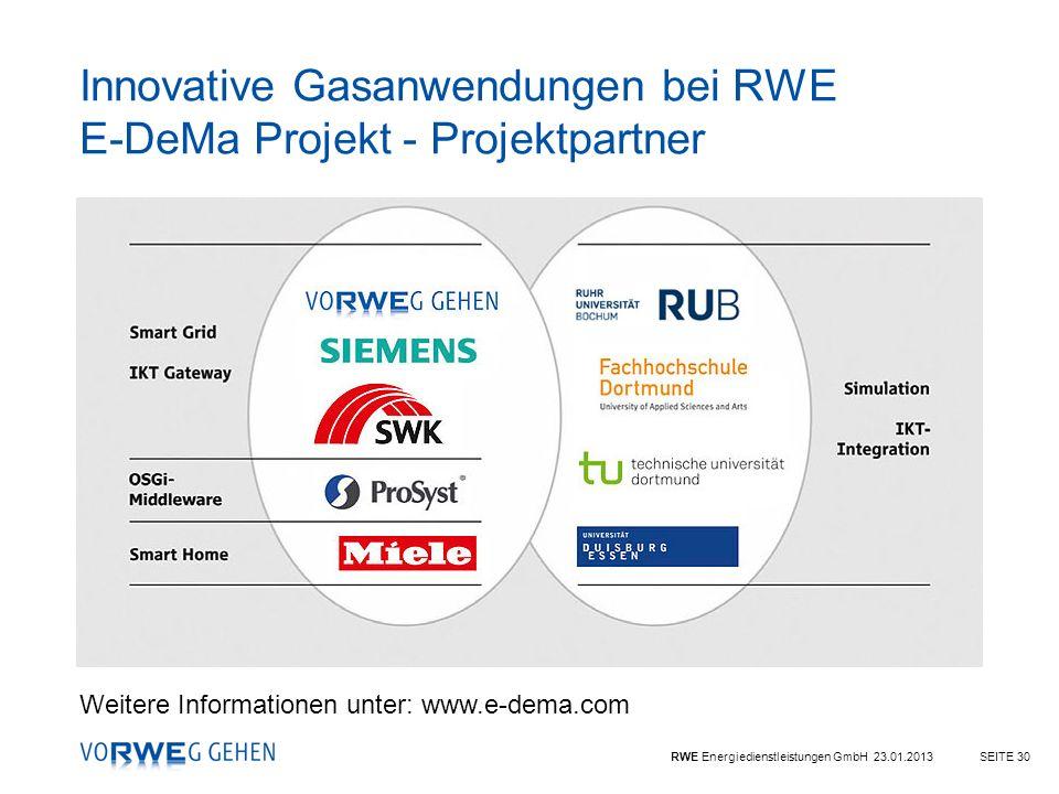 RWE Energiedienstleistungen GmbH 23.01.2013SEITE 30 Innovative Gasanwendungen bei RWE E-DeMa Projekt - Projektpartner Weitere Informationen unter: www