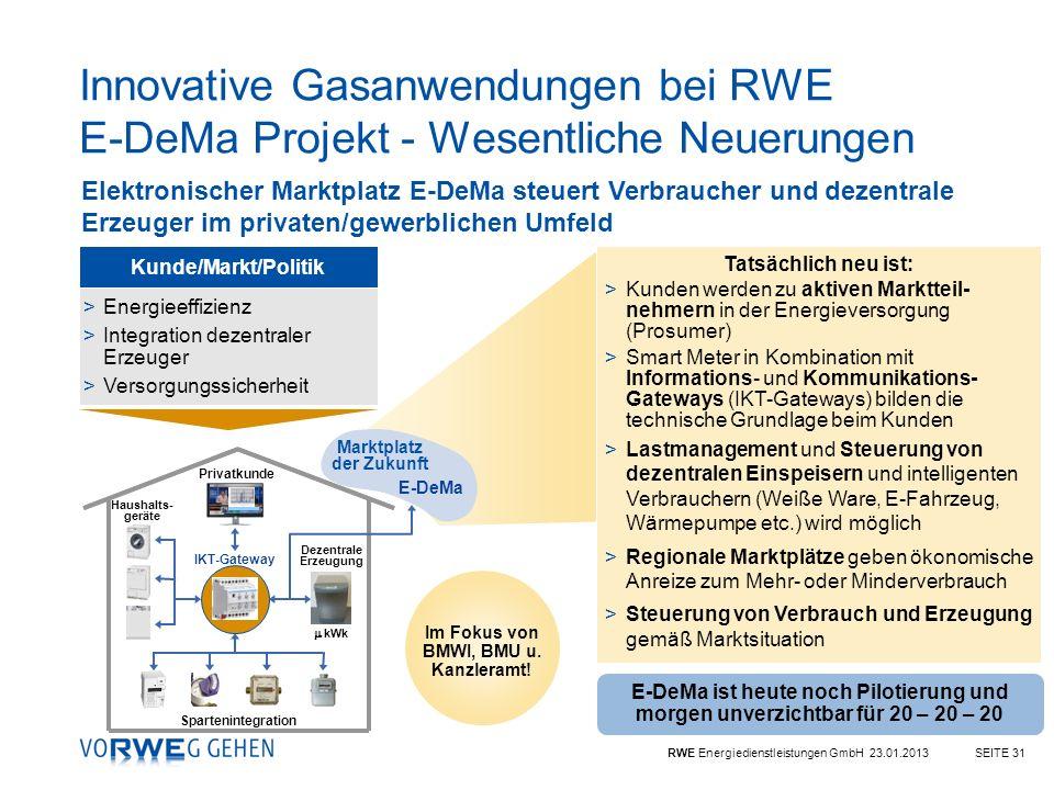 RWE Energiedienstleistungen GmbH 23.01.2013SEITE 31 Innovative Gasanwendungen bei RWE E-DeMa Projekt - Wesentliche Neuerungen Tatsächlich neu ist: >Ku