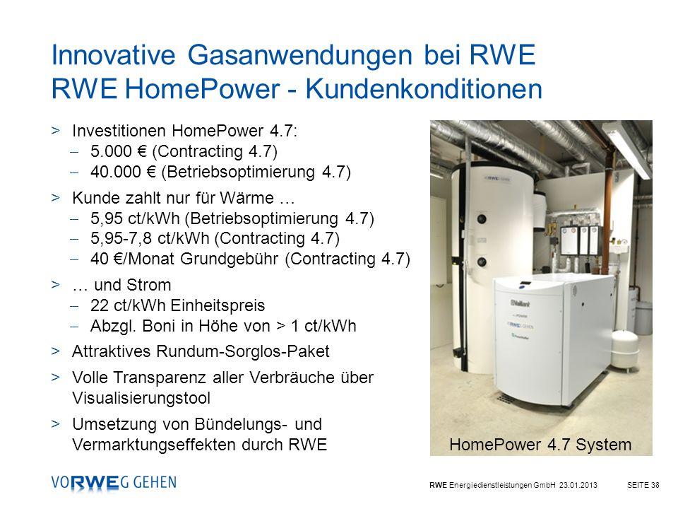 RWE Energiedienstleistungen GmbH 23.01.2013SEITE 38 Innovative Gasanwendungen bei RWE RWE HomePower - Kundenkonditionen >Investitionen HomePower 4.7: