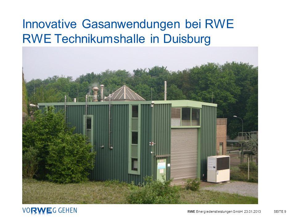 RWE Energiedienstleistungen GmbH 23.01.2013SEITE 9 Innovative Gasanwendungen bei RWE RWE Technikumshalle in Duisburg
