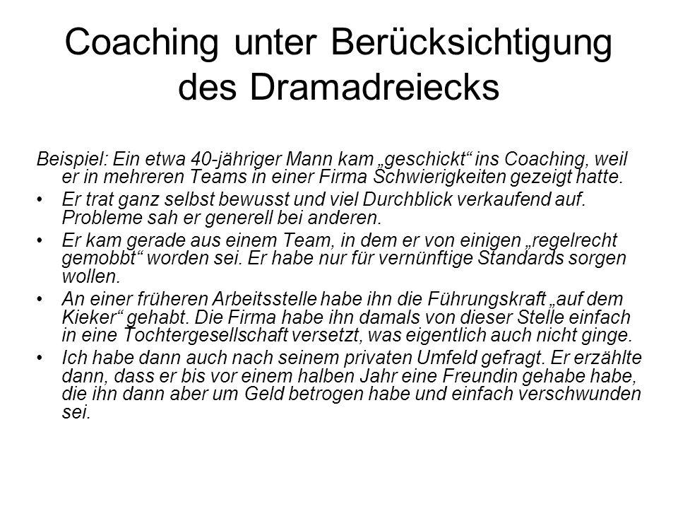 Coaching unter Berücksichtigung des Dramadreiecks Beispiel: Ein etwa 40-jähriger Mann kam geschickt ins Coaching, weil er in mehreren Teams in einer Firma Schwierigkeiten gezeigt hatte.