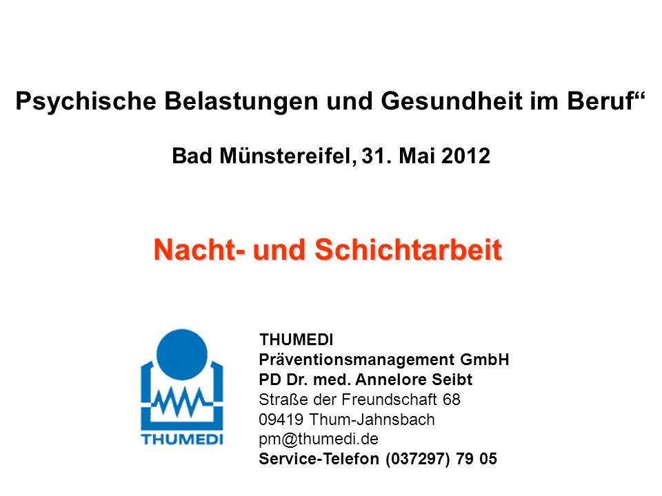 Psychische Belastungen und Gesundheit im Beruf Bad Münstereifel, 31. Mai 2012 Nacht- und Schichtarbeit THUMEDI Präventionsmanagement GmbH PD Dr. med.