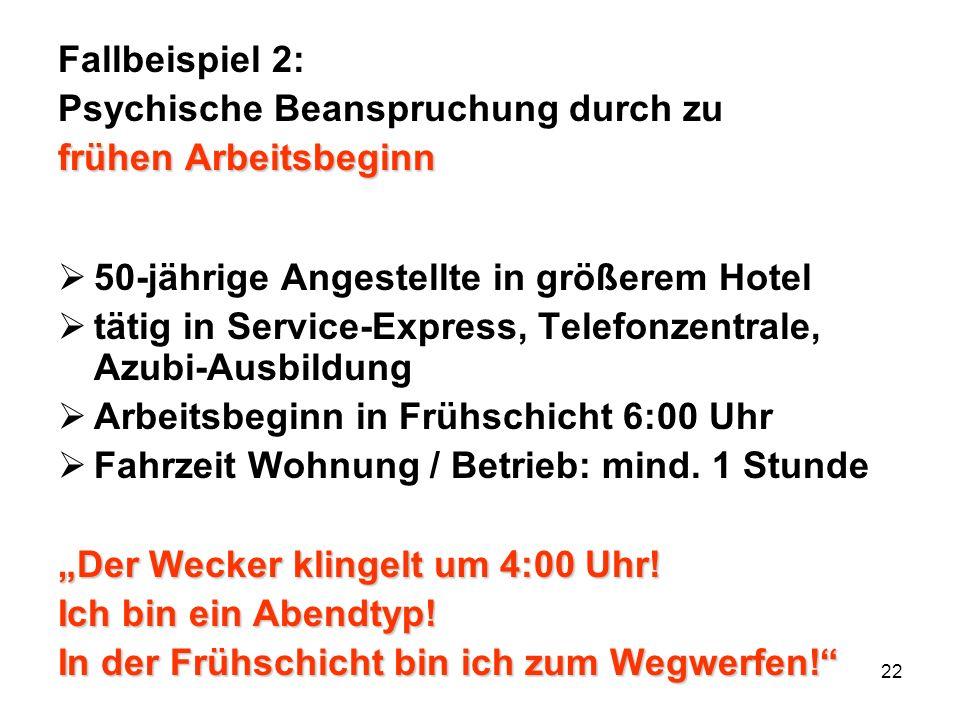 22 Fallbeispiel 2: Psychische Beanspruchung durch zu frühen Arbeitsbeginn 50-jährige Angestellte in größerem Hotel tätig in Service-Express, Telefonze