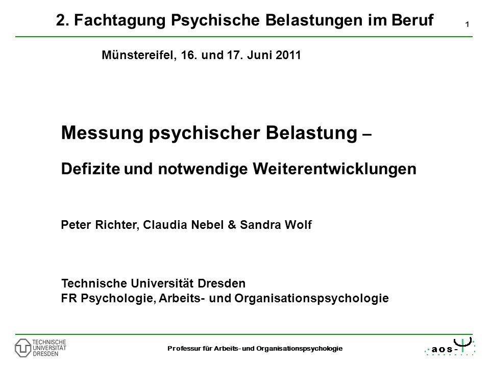 1 Professur für Arbeits- und Organisationspsychologie 2. Fachtagung Psychische Belastungen im Beruf Münstereifel, 16. und 17. Juni 2011 Messung psychi
