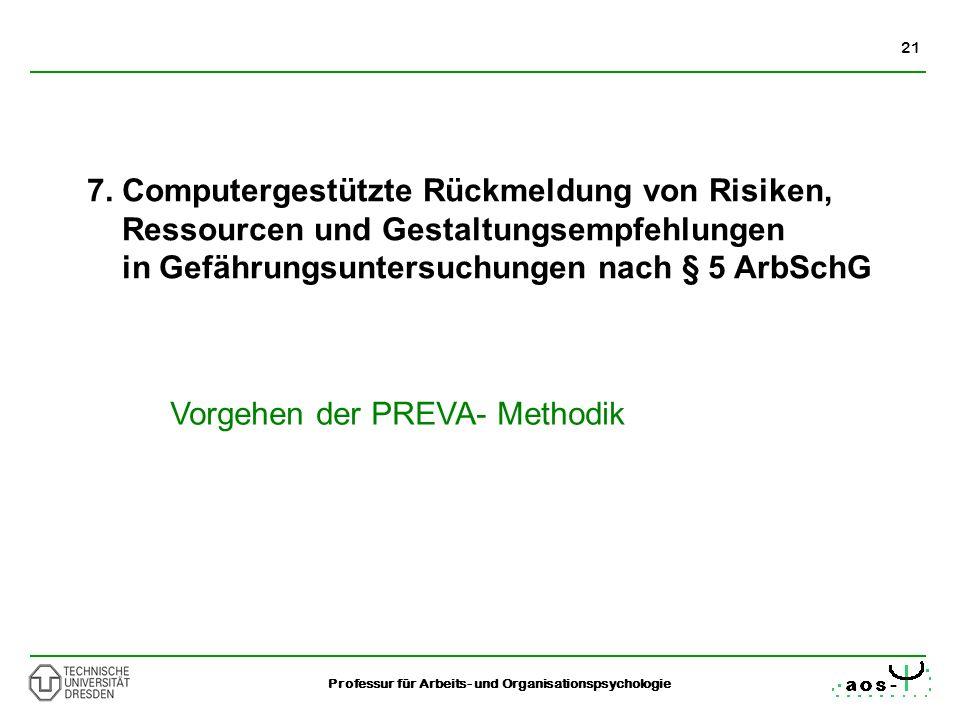 21 Professur für Arbeits- und Organisationspsychologie 7. Computergestützte Rückmeldung von Risiken, Ressourcen und Gestaltungsempfehlungen in Gefähru