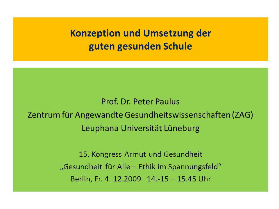 Konzeption und Umsetzung der guten gesunden Schule Prof. Dr. Peter Paulus Zentrum für Angewandte Gesundheitswissenschaften (ZAG) Leuphana Universität