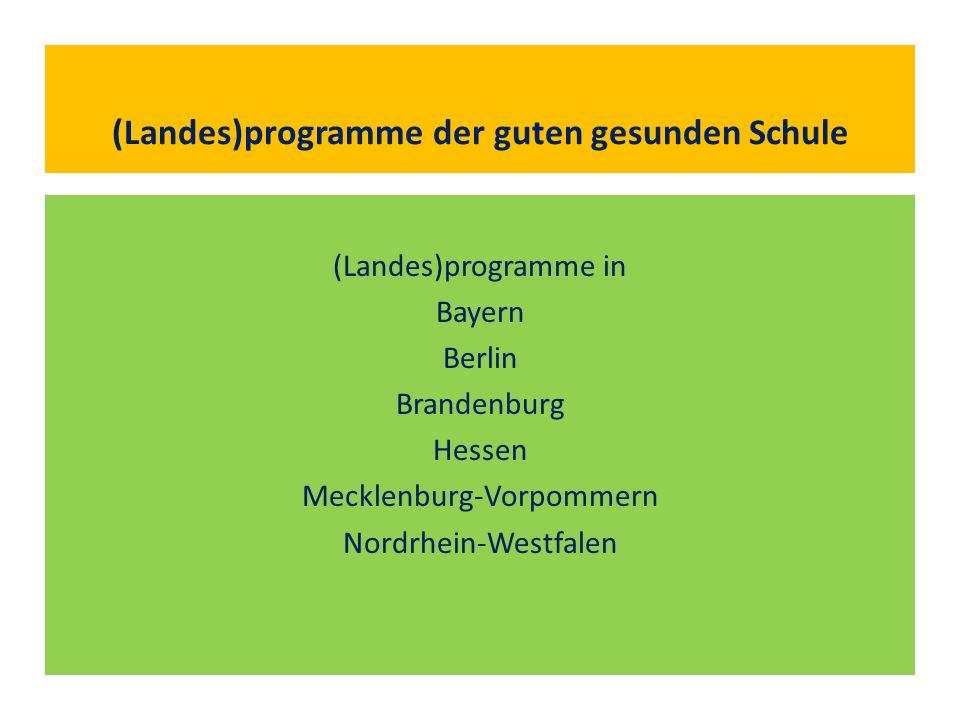 (Landes)programme der guten gesunden Schule (Landes)programme in Bayern Berlin Brandenburg Hessen Mecklenburg-Vorpommern Nordrhein-Westfalen