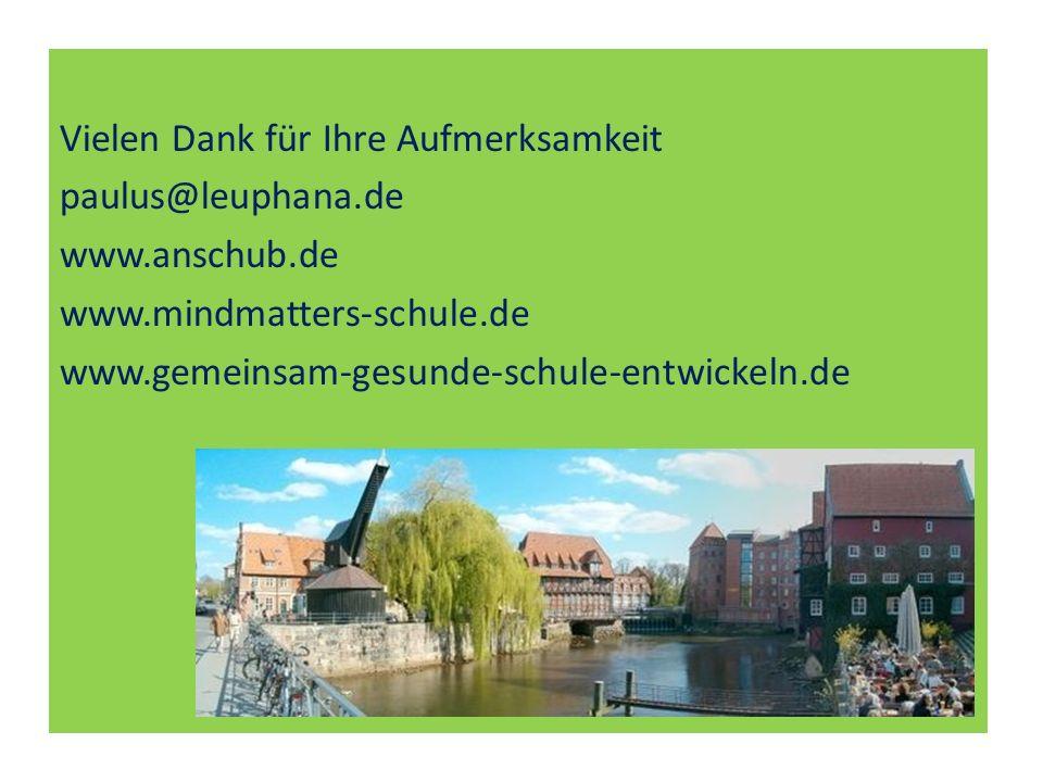 Vielen Dank für Ihre Aufmerksamkeit paulus@leuphana.de www.anschub.de www.mindmatters-schule.de www.gemeinsam-gesunde-schule-entwickeln.de