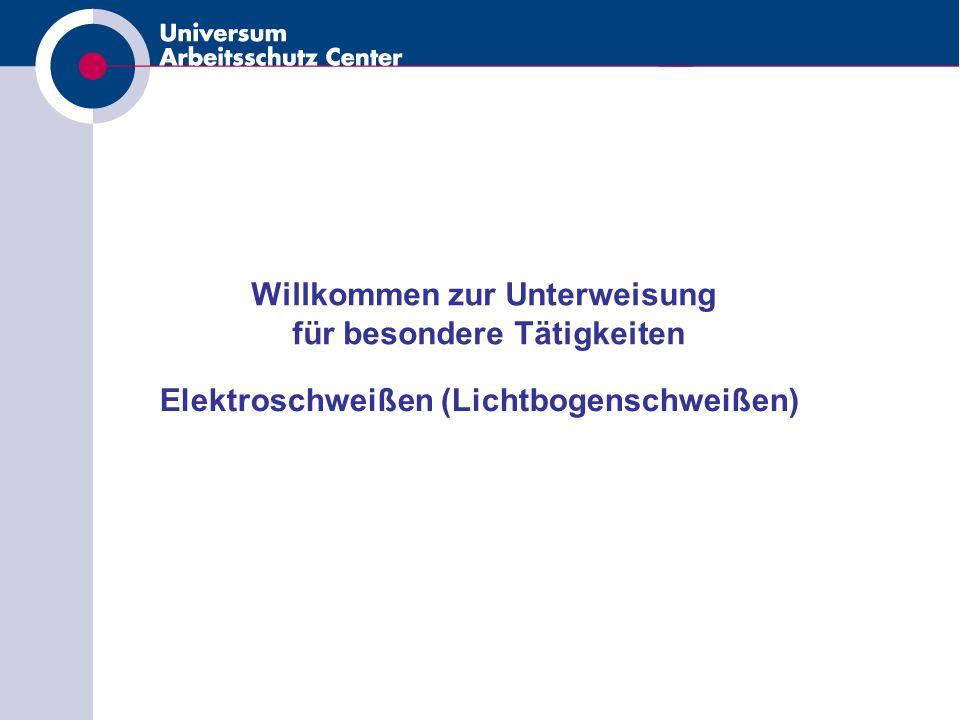 Willkommen zur Unterweisung für besondere Tätigkeiten Elektroschweißen (Lichtbogenschweißen)