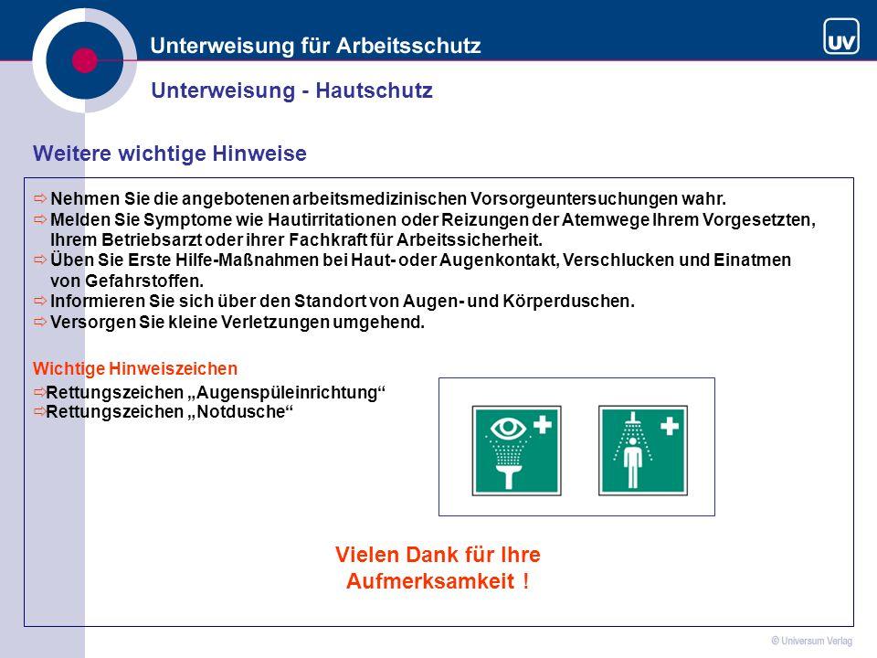 Unterweisung - Hautschutz Weitere wichtige Hinweise Vielen Dank für Ihre Aufmerksamkeit ! Nehmen Sie die angebotenen arbeitsmedizinischen Vorsorgeunte