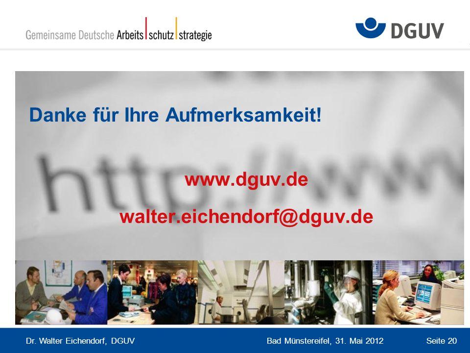 Bad Münstereifel, 31. Mai 2012 Dr. Walter Eichendorf, DGUV Seite 20 www.dguv.de walter.eichendorf@dguv.de Danke für Ihre Aufmerksamkeit!