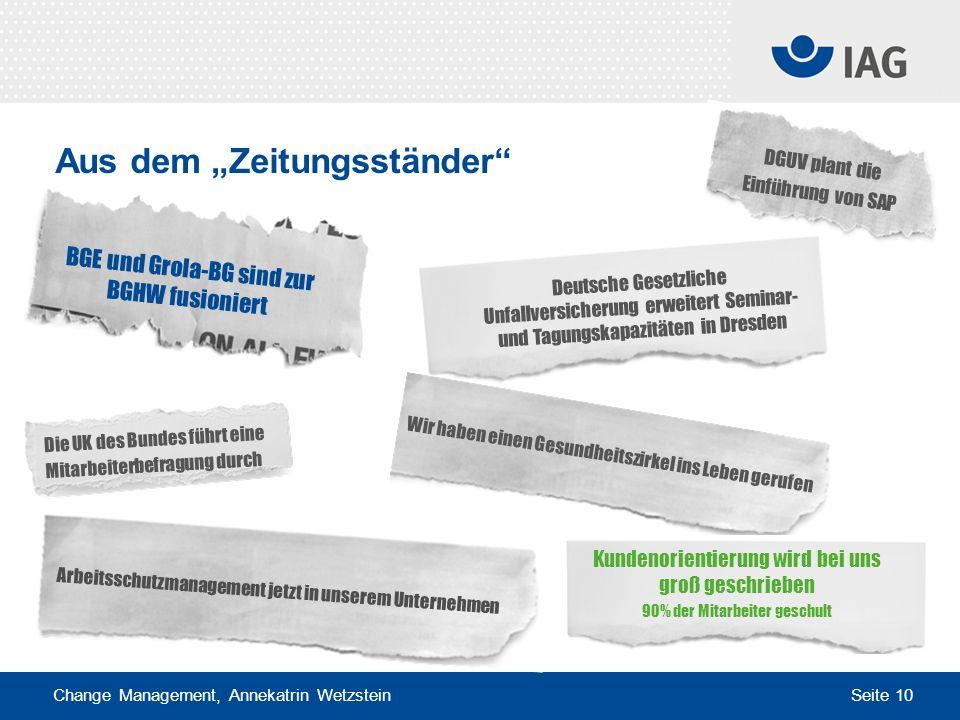 Change Management, Annekatrin Wetzstein Seite 10 Aus dem Zeitungsständer BGE und Grola-BG sind zur BGHW fusioniert DGUV plant die Einführung von SAP D