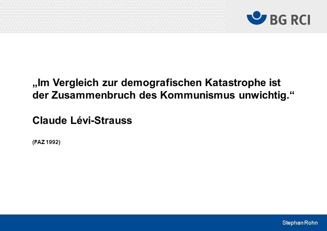 Stephan Rohn Im Vergleich zur demografischen Katastrophe ist der Zusammenbruch des Kommunismus unwichtig. Claude Lévi-Strauss (FAZ 1992)