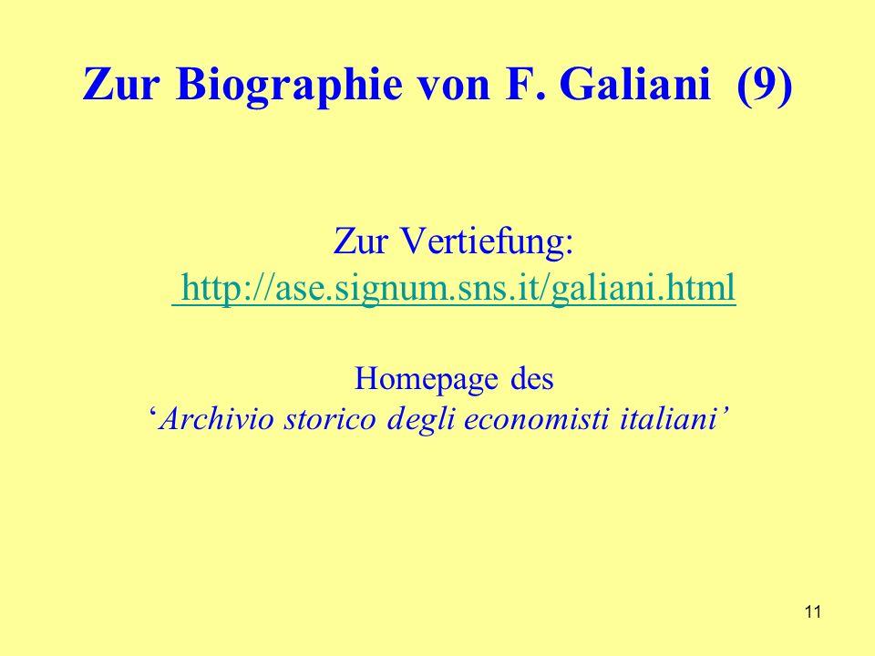 11 Zur Biographie von F. Galiani (9) Zur Vertiefung: http://ase.signum.sns.it/galiani.html Homepage des Archivio storico degli economisti italiani